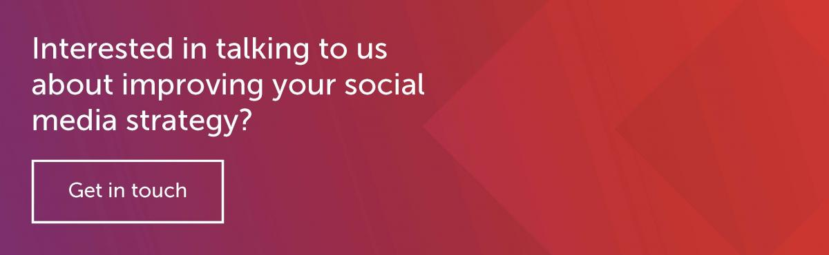 Interested in talking to us about improving your social media strategy? Get in touch