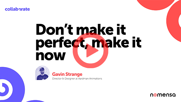 Don't make it perfect, make it now