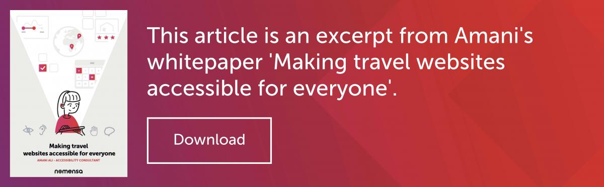 This article is an excerpt from Amani's whitepaper 'Making travel websites accessible for everyone'. Download.