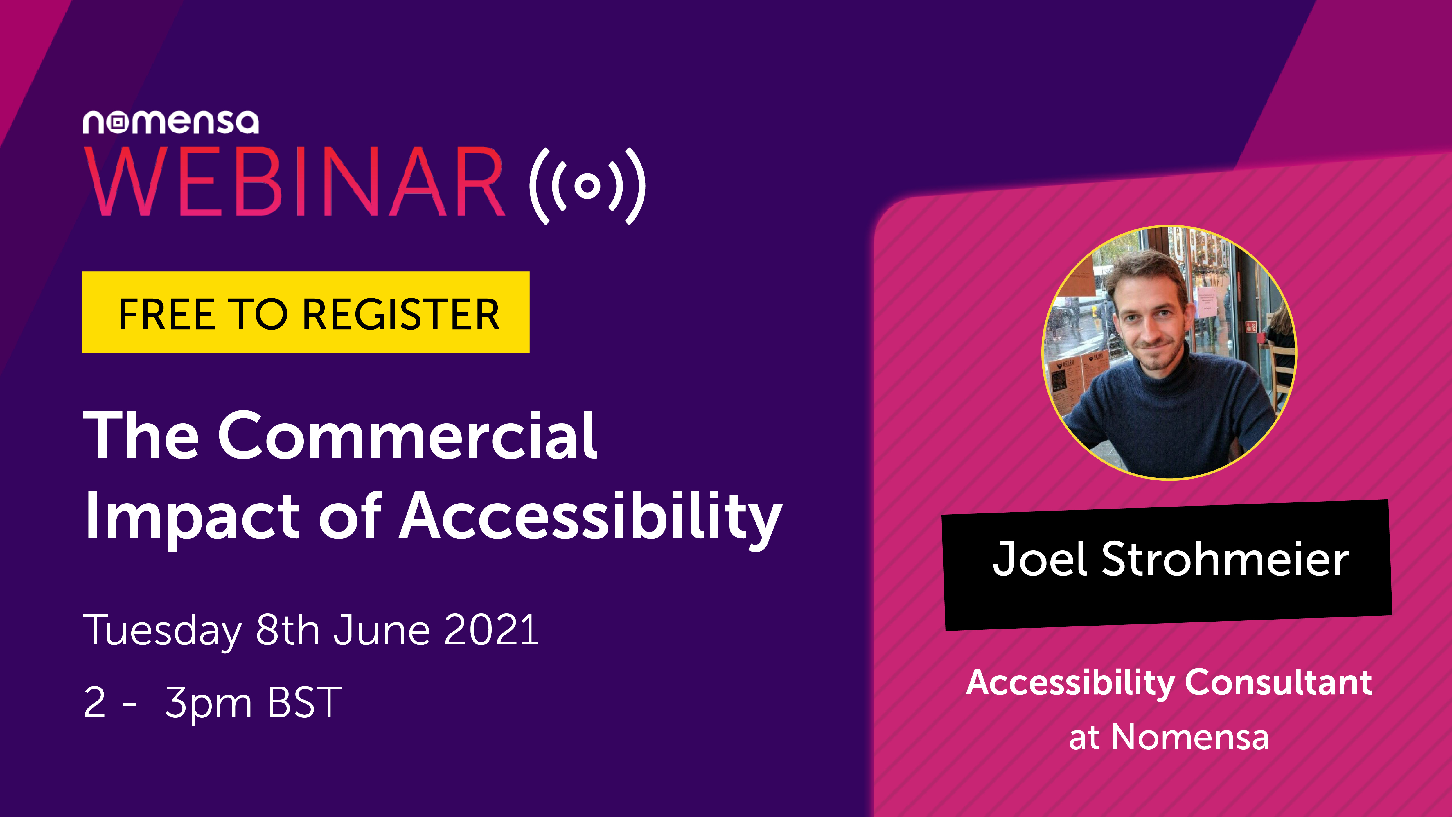 Free Nomensa webinar: The Commercial Impact of Accessibility with Joel Strohmeier, Accessibility Consultant, at 2pm BST on Tuesday 8th June