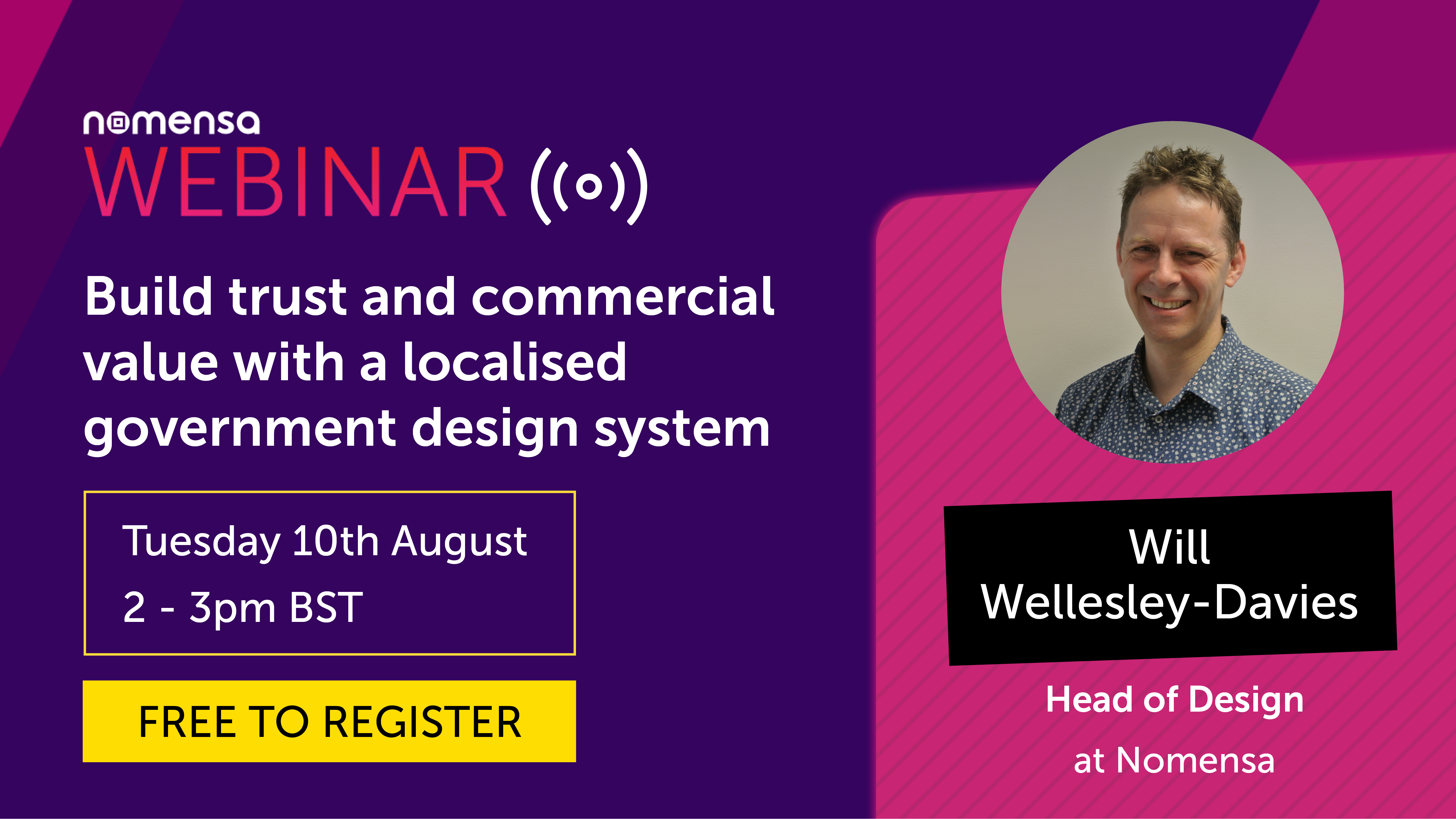 Register for our free webinar:  Build customer trust and commercial opportunity with a localised government design system with Head of Design Will Wellesley-Davies. 2 3pm BST on Tuesday 10th August